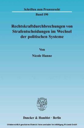 Rechtskraftdurchbrechungen von Strafentscheidungen im Wechsel der politischen Systeme.