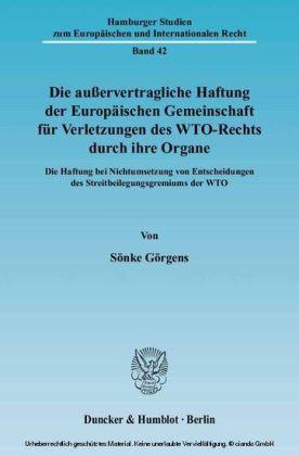 Die außervertragliche Haftung der Europäischen Gemeinschaft für Verletzungen des WTO-Rechts durch ihre Organe.