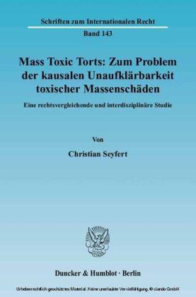 Mass Toxic Torts: Zum Problem der kausalen Unaufklärbarkeit toxischer Massenschäden.