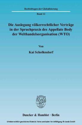 Die Auslegung völkerrechtlicher Verträge in der Spruchpraxis des Appellate Body der Welthandelsorganisation (WTO).