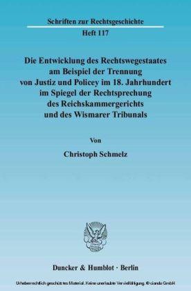 Die Entwicklung des Rechtswegestaates am Beispiel der Trennung von Justiz und Policey im 18. Jahrhundert im Spiegel der Rechtsprechung des Reichskammergerichts und des Wismarer Tribunals.