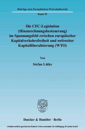 Die CFC-Legislation (Hinzurechnungsbesteuerung) im Spannungsfeld zwischen europäischer Kapitalverkehrsfreiheit und weltweiter Kapitalliberalisierung (WTO).