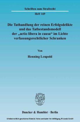 Die Tathandlung der reinen Erfolgsdelikte und das Tatbestandsmodell der 'actio libera in causa' im Lichte verfassungsrechtlicher Schranken.