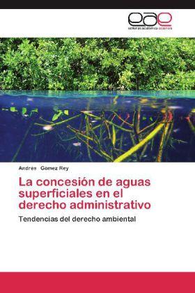 La concesión de aguas superficiales en el derecho administrativo