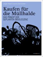 Kaufen für die Müllhalde von Jürgen Reuß und Cosima Dannoritzer