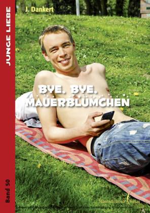 Bye , bye Mauerblümchen