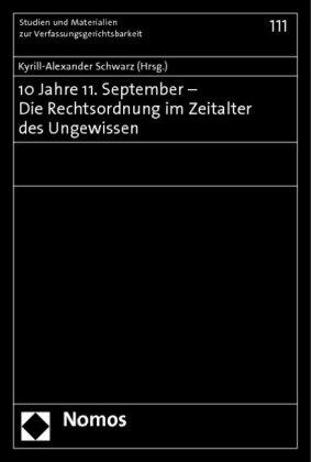 10 Jahre 11. September - Die Rechtsordnung im Zeitalter des Ungewissen