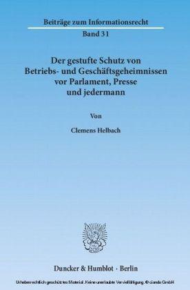 Der gestufte Schutz von Betriebs- und Geschäftsgeheimnissen vor Parlament, Presse und jedermann.
