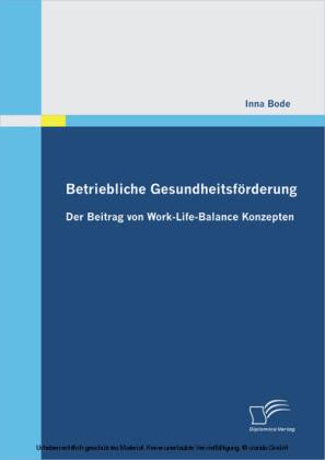 Betriebliche Gesundheitsförderung: Der Beitrag von Work-Life-Balance Konzepten