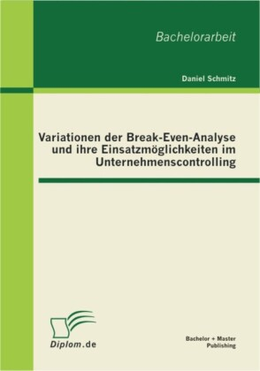 Variationen der Break-Even-Analyse und ihre Einsatzmöglichkeiten im Unternehmenscontrolling