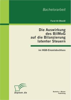 Die Auswirkung des BilMoG auf die Bilanzierung latenter Steuern im HGB-Einzelabschluss