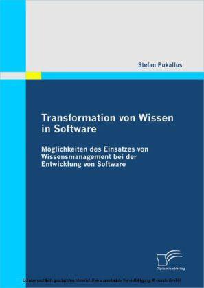 Transformation von Wissen in Software: Möglichkeiten des Einsatzes von Wissensmanagement bei der Entwicklung von Software