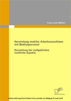 Vermietung mobiler Arbeitsmaschinen mit Bedienpersonal: Darstellung der maßgeblichen rechtlichen Aspekte