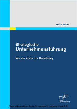 Strategische Unternehmensführung: Von der Vision zur Umsetzung