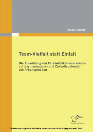 Team-Vielfalt statt Einfalt: Die Auswirkung von Persönlichkeitsmerkmalen auf das Innovations- und Zukunftspotential von Arbeitsgruppen