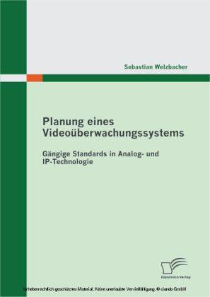 Planung eines Videoüberwachungssystems: Gängige Standards in Analog- und IP-Technologie