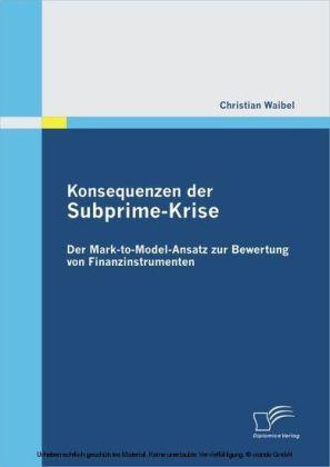 Konsequenzen der Subprime-Krise: Der Mark-to-Model-Ansatz zur Bewertung von Finanzinstrumenten