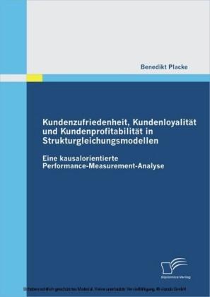 Kundenzufriedenheit, Kundenloyalität und Kundenprofitabilität in Strukturgleichungsmodellen: Eine kausalorientierte Performance-Measurement-Analyse