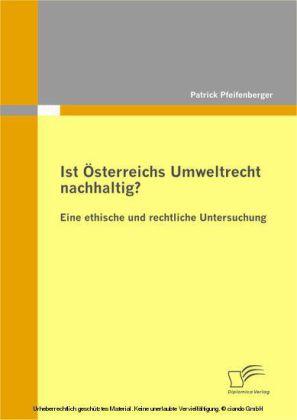 Ist Österreichs Umweltrecht nachhaltig? Eine ethische und rechtliche Untersuchung