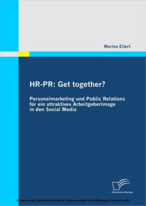 HR-PR: Get together? Personalmarketing und Public Relations für ein attraktives Arbeitgeberimage in den Social Media