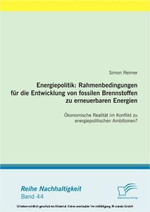 Energiepolitik: Rahmenbedingungen für die Entwicklung von fossilen Brennstoffen zu erneuerbaren Energien