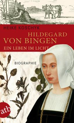 Hildegard von Bingen. Ein Leben im Licht