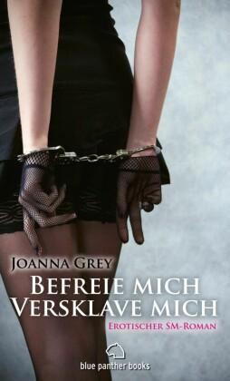 Befreie mich, versklave mich Erotischer SM-Roman