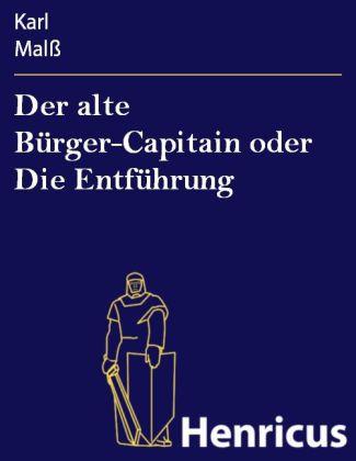 Der alte Bürger-Capitain oder Die Entführung