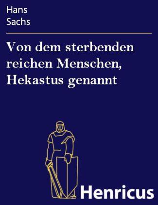 Von dem sterbenden reichen Menschen, Hekastus genannt