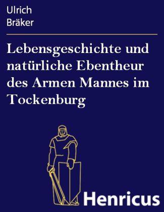 Lebensgeschichte und natürliche Ebentheur des Armen Mannes im Tockenburg