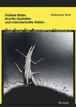 Düstere Bilder, skurrile Gestalten und märchenhafte Welten - Drei Filme Tim Burtons im Vergleich