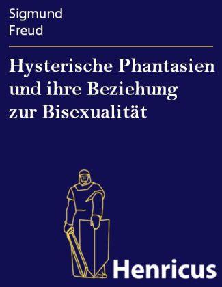 Hysterische Phantasien und ihre Beziehung zur Bisexualität