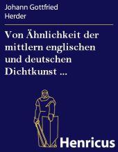 Von Ähnlichkeit der mittlern englischen und deutschen Dichtkunst ...