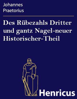 Des Rübezahls Dritter und gantz Nagel-neuer Historischer-Theil