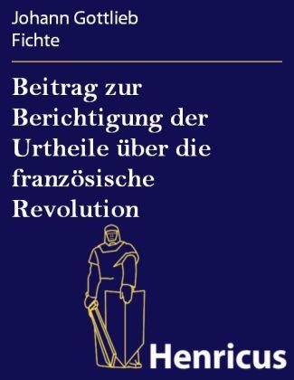 Beitrag zur Berichtigung der Urtheile über die französische Revolution