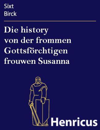 Die history von der frommen Gottsförchtigen frouwen Susanna