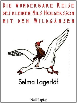 Die wunderbare Reise des kleinen Nils Holgersson mit den Wildgänsen