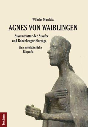 Agnes von Waiblingen - Stammmutter der Staufer und Babenberger-Herzöge