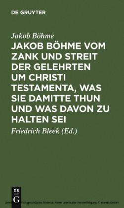 Jakob Böhme vom Zank und Streit der Gelehrten um Christi Testamenta, was sie damitte thun und was davon zu halten sei