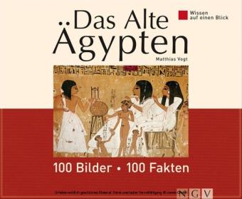 Das Alte Ägypten: 100 Bilder - 100 Fakten
