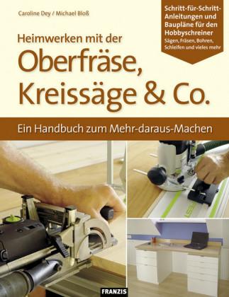 Heimwerken mit der Oberfräse, Kreissäge & Co.