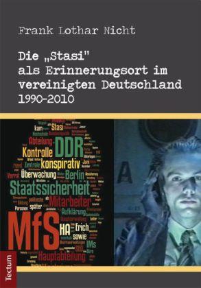 Die 'Stasi' als Erinnerungsort im vereinigten Deutschland 1990-2010