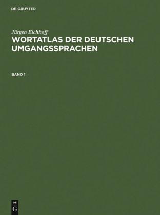 Jürgen Eichhoff: Wortatlas der deutschen Umgangssprachen. Band 1
