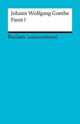 Lektüreschlüssel. Johann Wolfgang Goethe: Faust I
