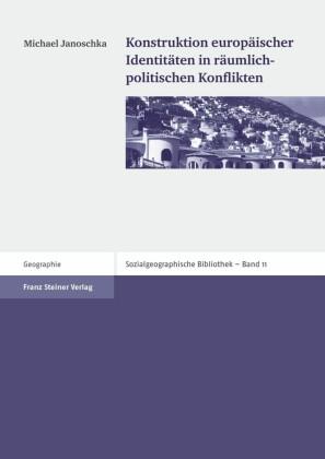 """Konstruktion europ""""ischer Identit""""ten in r""""umlich-politischen Konflikten"""