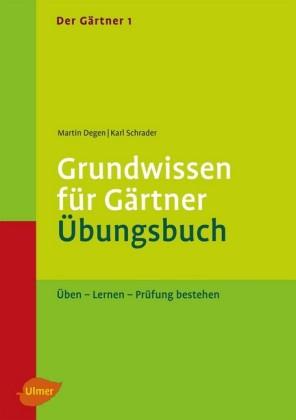 Der Gärtner 1. Grundwissen für Gärtner. Übungsbuch