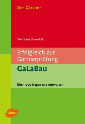 Der Gärtner. Erfolgreich zur Gärtnerprüfung. GaLaBau