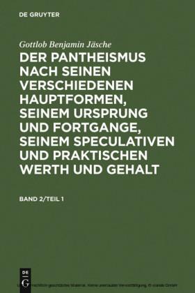 Gottlob Benjamin Jäsche: Der Pantheismus nach seinen verschiedenen Hauptformen, seinem Ursprung und Fortgange, seinem speculativen und praktischen Werth und Gehalt. Band 2. Bd.2