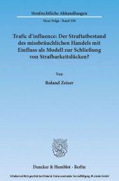 Trafic d'influence: Der Straftatbestand des missbräuchlichen Handels mit Einfluss als Modell zur Schließung von Strafbarkeitslücken?