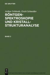 Arthur Schleede; Erich Schneider: Röntgenspektroskopie und Kristallstrukturanalyse. Band 2. Band.2